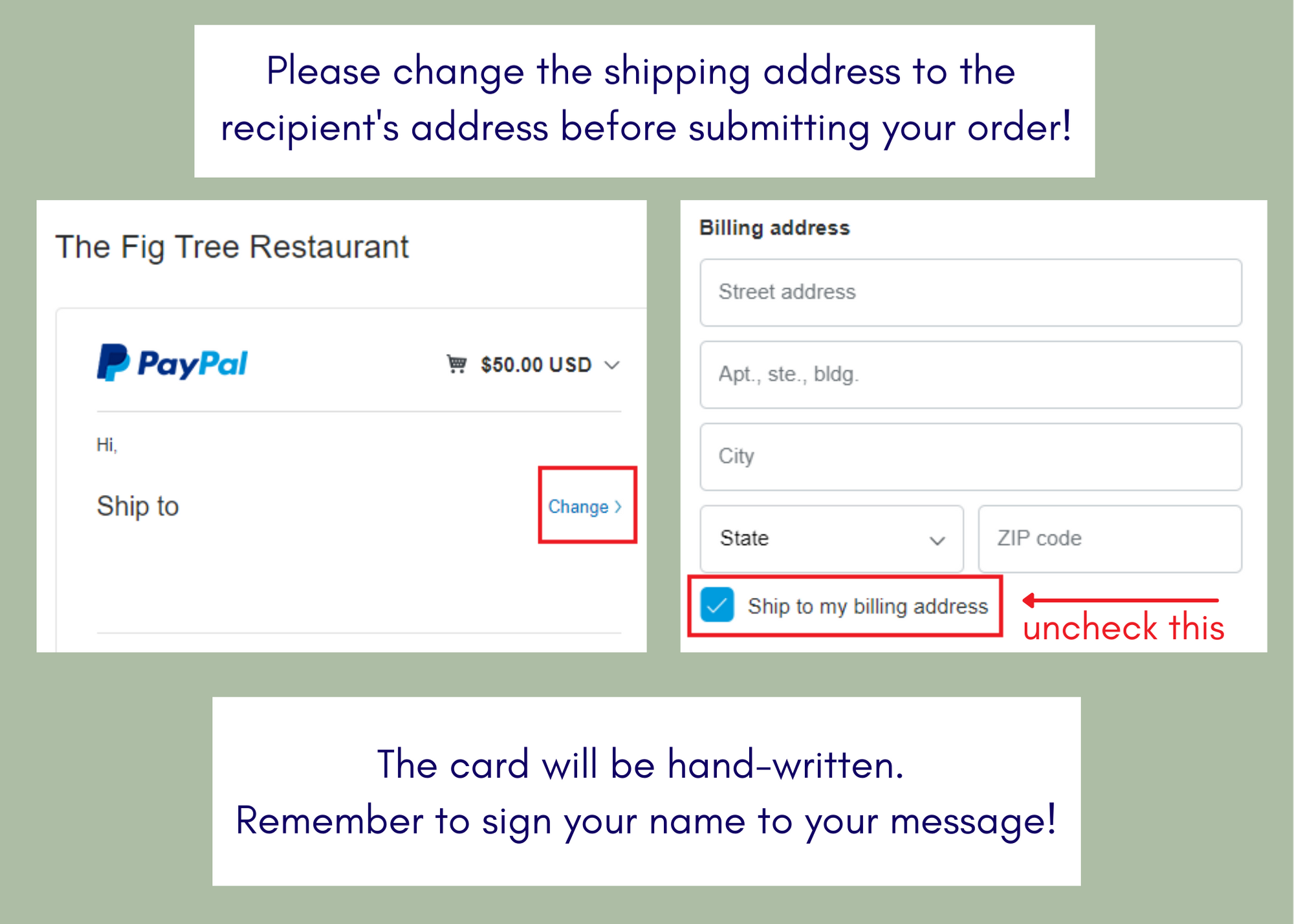 Please change the shipping address to the recipient's address before submitting your order!  Uncheck the box next to Ship To My Billing Address  The card will be hand-written. Remember to sign your name to your message!